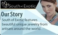 Our Story South of Exotic features beautiful unique jewelry from artisans around the world.